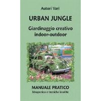 Urban Jungle . Giardinaggio creativo indoor-outdoor