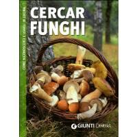 Cercar Funghi - Come riconoscerli e usarli in cucina - Giunti Demetra Editore