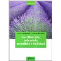 La coltivazione delle piante aromatiche e medicinali - Milesi Ferretti