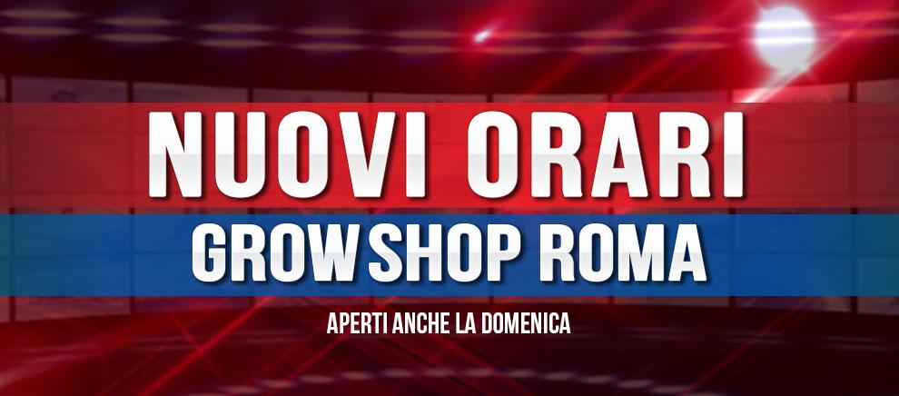 Grow Shop Roma aperto anche la Domenica. Ecco i nuovi orari