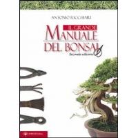Il Grande Manuale del Bonsai - Seconda Edizione - di Antonio Ricchiari.