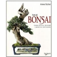 L Arte del Bonsai - Storia, Estetica, Tecniche e Segreti di Coltivazione - di Antonio Ricchiari