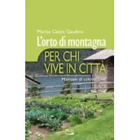 L orto di montagna per chi vive in città - Marisa Calcio Gaudino