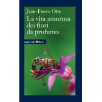 La Vita Amorosa dei Fiori da Profumo di Jean-Pierre Otte, Angelo Colla Editore