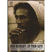 Bob Marley in this life - Viaggio attraverso le parole del mito