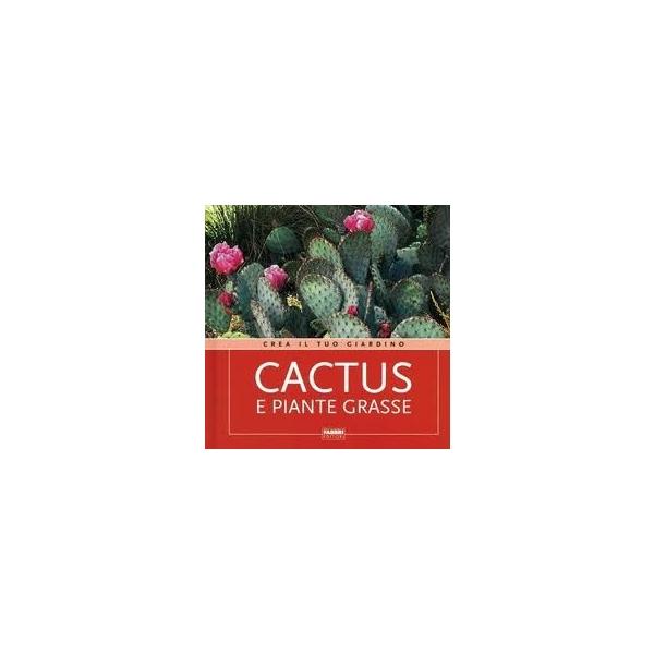 Cactus e piante grasse pradella fabbri editore - Crea il tuo giardino ...