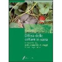 Difesa delle colture in serra - Vincenzo Vacante e Massimo Benuzzi