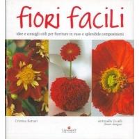 Fiori Facili - Idee e consigli utili per fioriture in vaso e splendide composizioni - Cristina Bottari&Antonella Uccelli