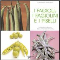 I Fagioli, i Fagiolini e i Piselli, di Enrica Boffelli e Guido Sirtori, De Vecchi Editore