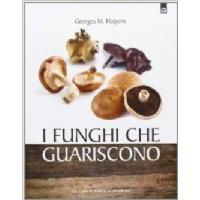 I Funghi che guariscono - Georges M Halpern - Edizioni il Punto di Incontro