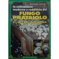 La coltivazione moderna e redditizia del Fungo Prataiolo - Giovanni Pacioni - De Vecchi Editore