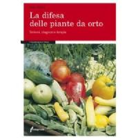 La difesa delle piante da orto. Sintomi, diagnosi e terapia. (Aldo Pollini)