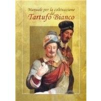 Manuale per la coltivazione del tartufo bianco di Giusto Giovannetti